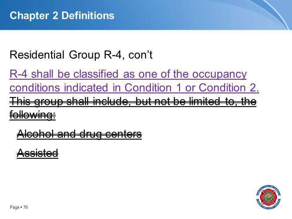 Page 76 Chapter 2 Definitions Residential Group R-4, cont R-4 shall be classified as one of the occupancy conditions indicated in Condition 1 or Condi
