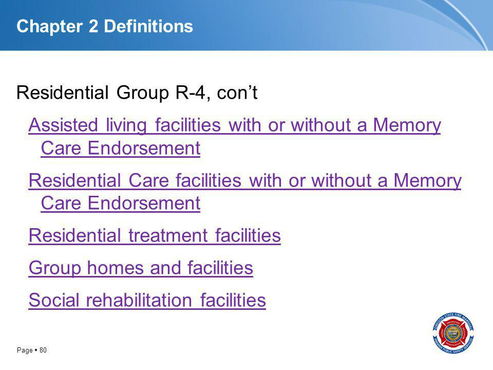 Page 80 Chapter 2 Definitions Residential Group R-4, cont Assisted living facilities with or without a Memory Care Endorsement Residential Care facili