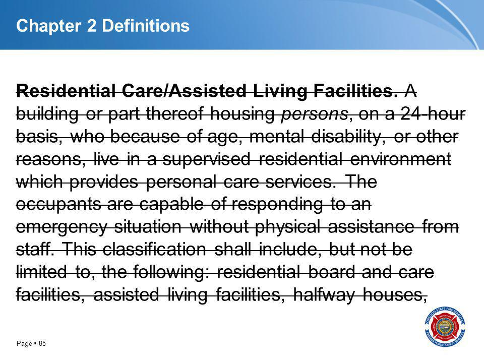 Page 85 Chapter 2 Definitions Residential Care/Assisted Living Facilities. A building or part thereof housing persons, on a 24-hour basis, who because