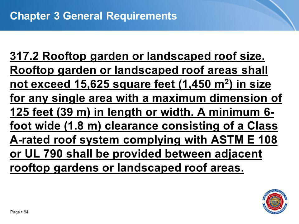 Page 94 Chapter 3 General Requirements 317.2 Rooftop garden or landscaped roof size. Rooftop garden or landscaped roof areas shall not exceed 15,625 s