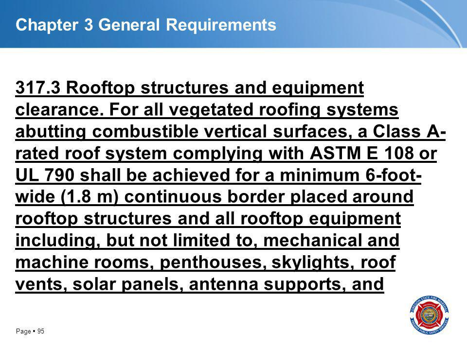 Page 95 Chapter 3 General Requirements 317.3 Rooftop structures and equipment clearance. For all vegetated roofing systems abutting combustible vertic