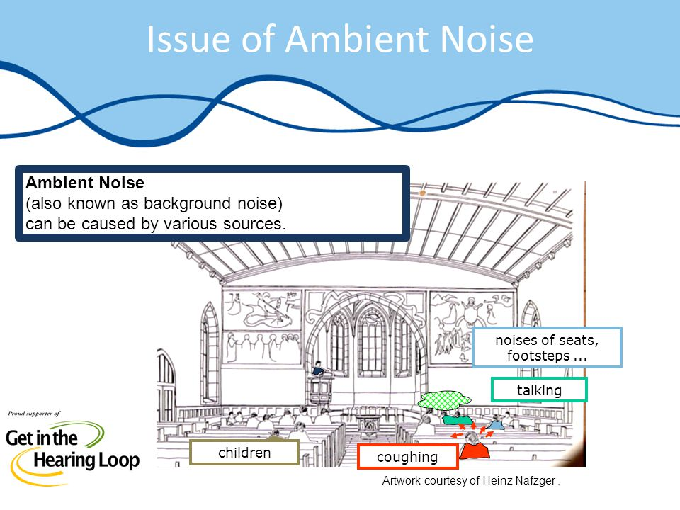 Issue of Ambient Noise Artwork courtesy of Heinz Nafzger. noises of seats, footsteps... talking children coughing Ambient Noise (also known as backgro