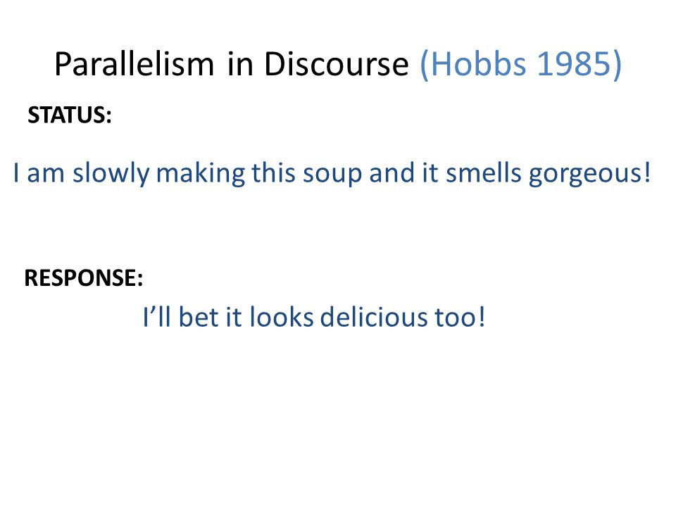Parallelism in Discourse (Hobbs 1985) I am slowly making this soup and it smells gorgeous.