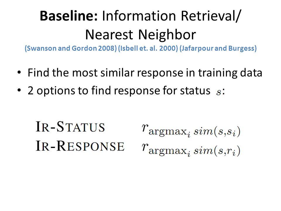 Baseline: Information Retrieval/ Nearest Neighbor (Swanson and Gordon 2008) (Isbell et.