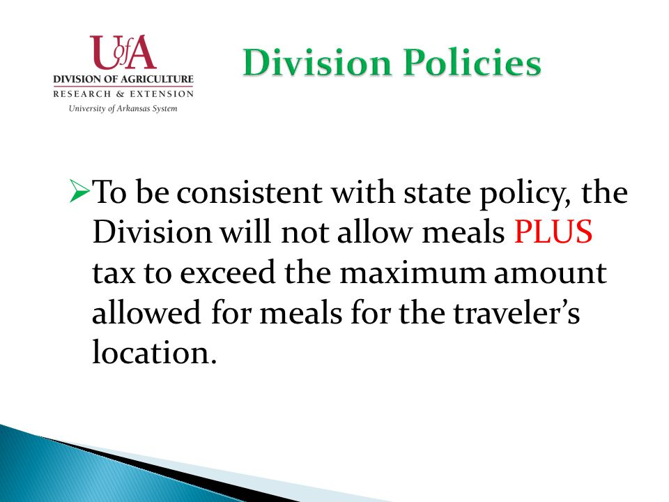 To be consistent with state policy, the Division will not allow meals PLUS tax to exceed the maximum amount allowed for meals for the travelers location.