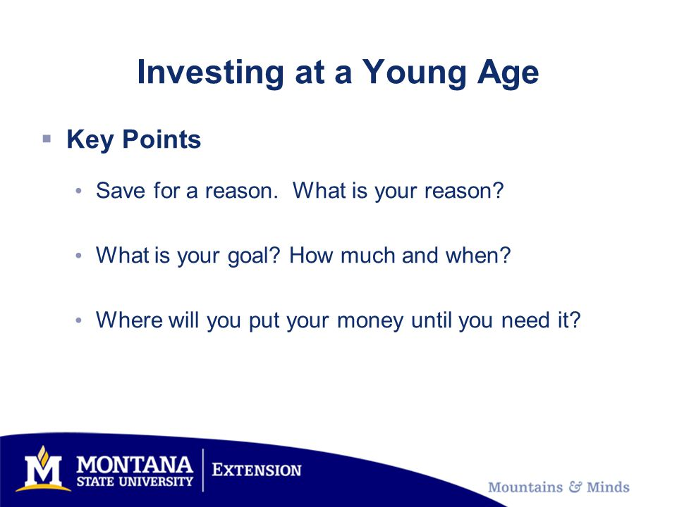 Investing at a Young Age Key Points Save for a reason.