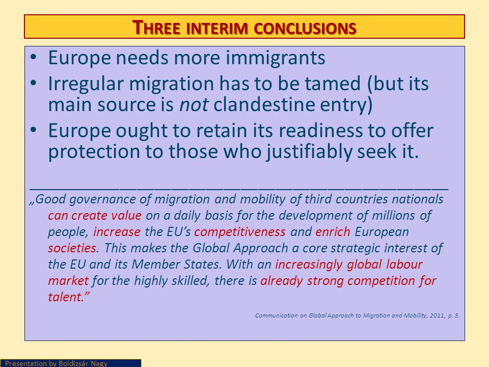 T HREE INTERIM CONCLUSIONS Europe needs more immigrants Irregular migration has to be tamed (but its main source is not clandestine entry) Europe ough