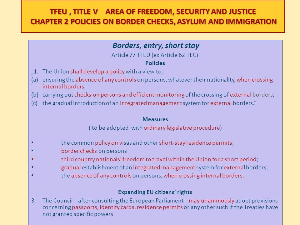 TFEU, TITLE V AREA OF FREEDOM, SECURITY AND JUSTICE CHAPTER 2 POLICIES ON BORDER CHECKS, ASYLUM AND IMMIGRATION Borders, entry, short stay Article 77