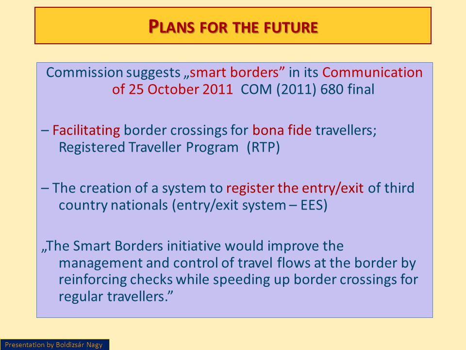 P LANS FOR THE FUTURE Commission suggests smart borders in its Communication of 25 October 2011 COM (2011) 680 final – Facilitating border crossings f