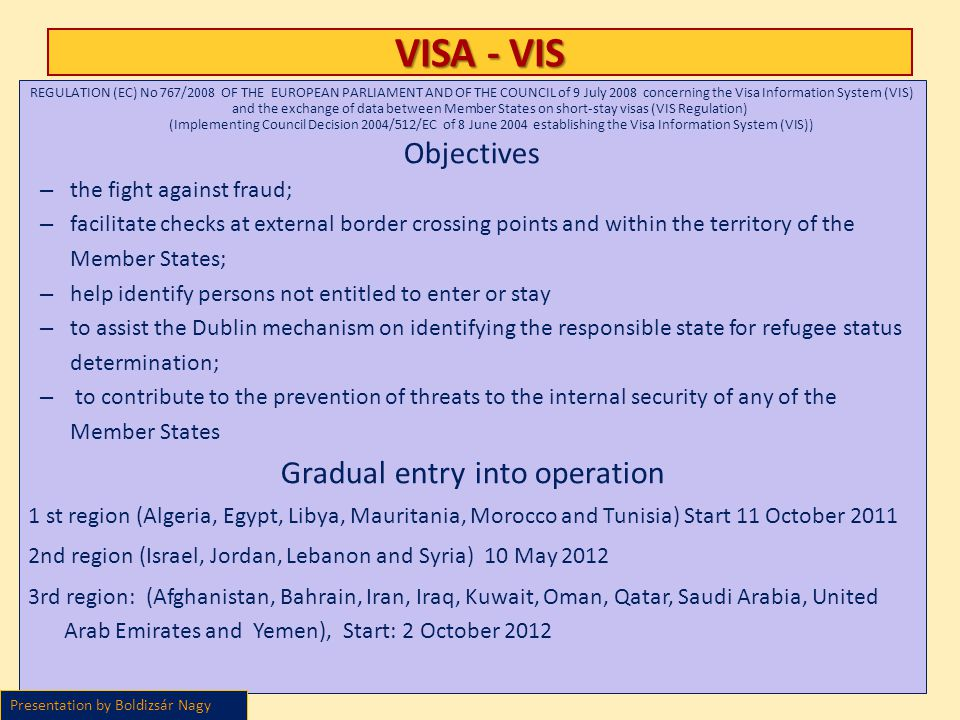 VISA - VIS REGULATION (EC) No 767/2008 OF THE EUROPEAN PARLIAMENT AND OF THE COUNCIL of 9 July 2008 concerning the Visa Information System (VIS) and t