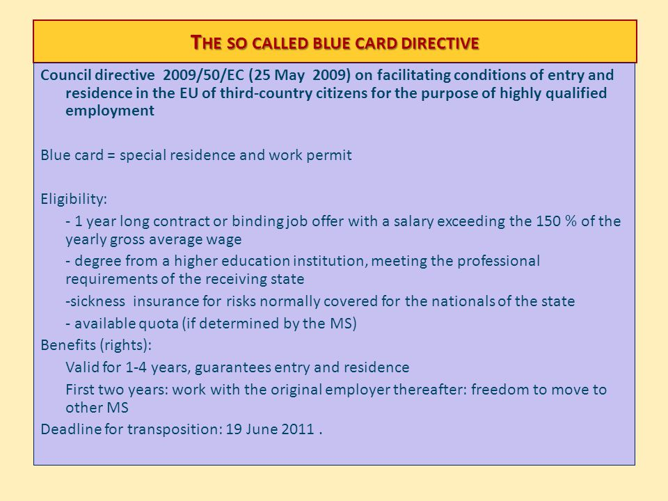 T HE SO CALLED BLUE CARD DIRECTIVE Council directive 2009/50/EC (25 May 2009) on facilitating conditions of entry and residence in the EU of third-cou