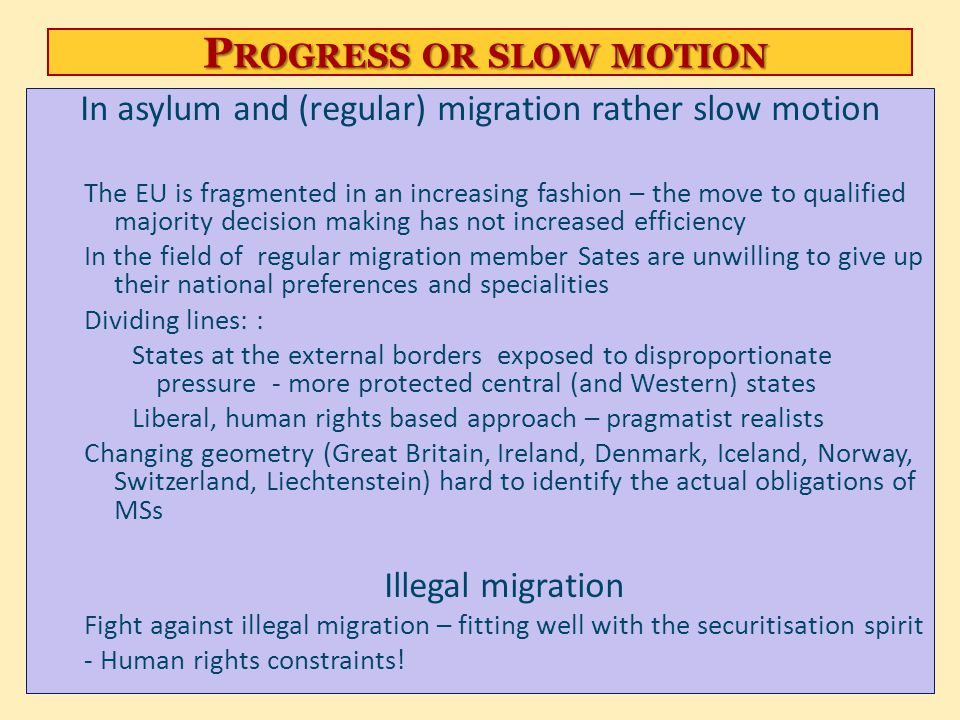 P ROGRESS OR SLOW MOTION P ROGRESS OR SLOW MOTION In asylum and (regular) migration rather slow motion The EU is fragmented in an increasing fashion –