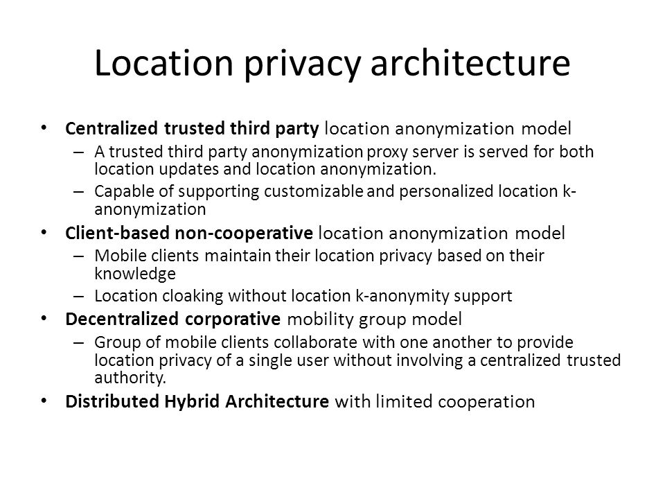 Assume Trusted Privacy Provider (TPP) –Reveal location to TPP –TPP exposes anonymized location to Loc.