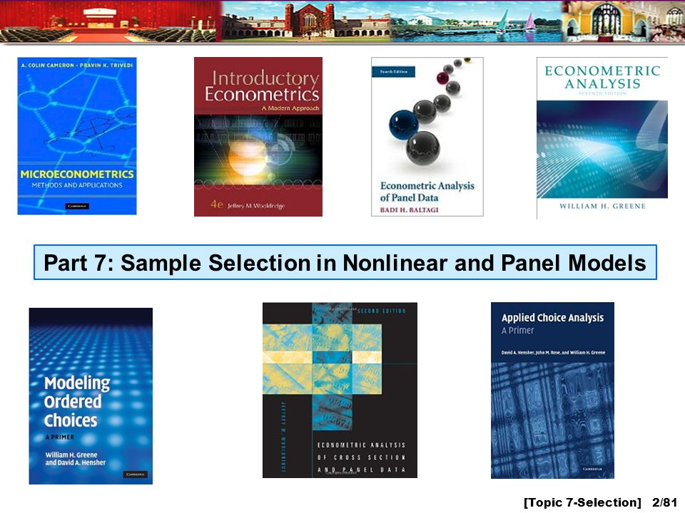 [Topic 7-Selection] 2/81 Part 7: Sample Selection in Nonlinear and Panel Models