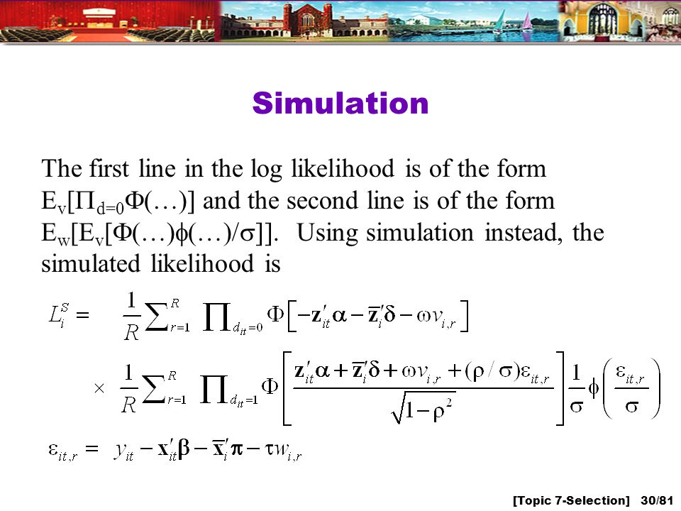 [Topic 7-Selection] 30/81 Simulation The first line in the log likelihood is of the form E v [ d=0 (…)] and the second line is of the form E w [E v [ (…) (…)/ ]].
