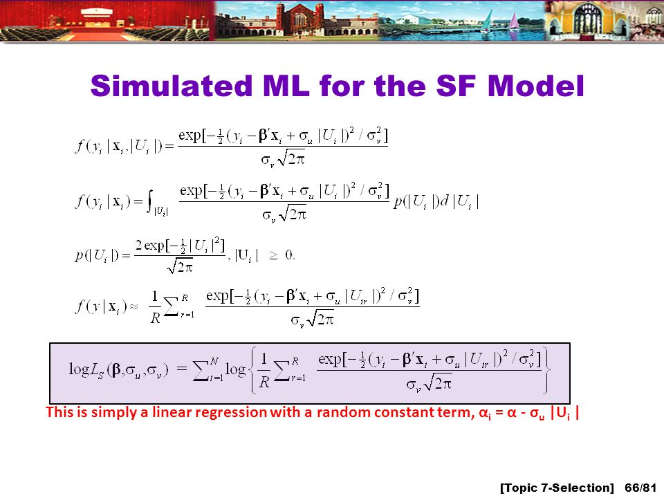 [Topic 7-Selection] 66/81 Simulated ML for the SF Model This is simply a linear regression with a random constant term, α i = α - σ u |U i |