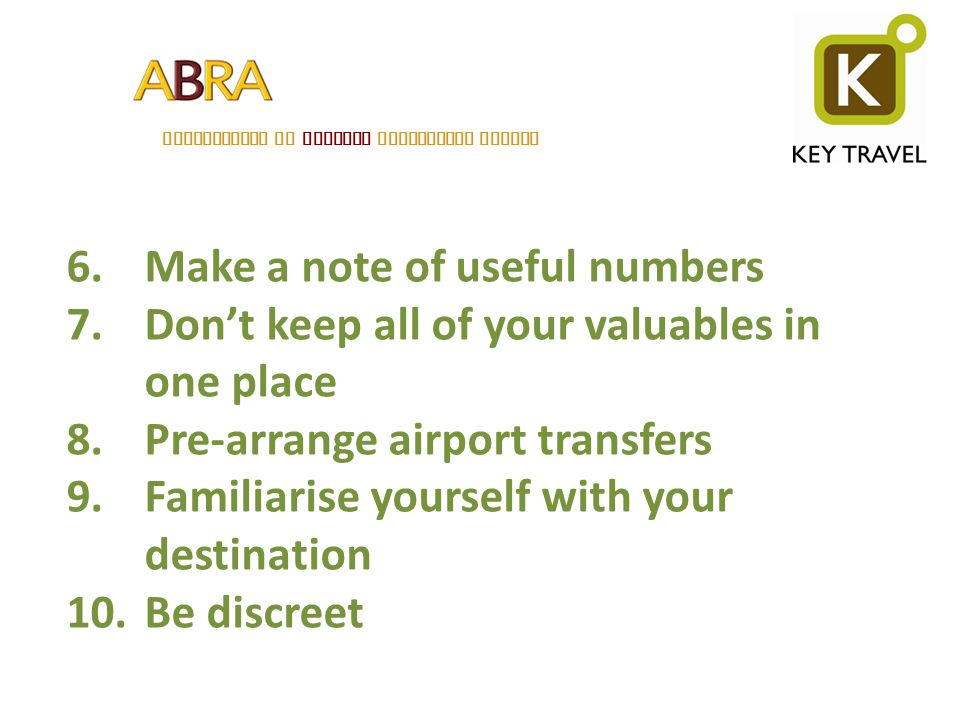 ASSOCIATION OF BELGIAN RELOCATION AGENTS 6.Make a note of useful numbers 7.Dont keep all of your valuables in one place 8.Pre-arrange airport transfer