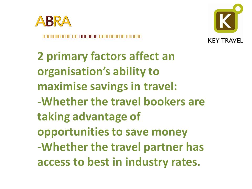 ASSOCIATION OF BELGIAN RELOCATION AGENTS 2 primary factors affect an organisations ability to maximise savings in travel: -Whether the travel bookers