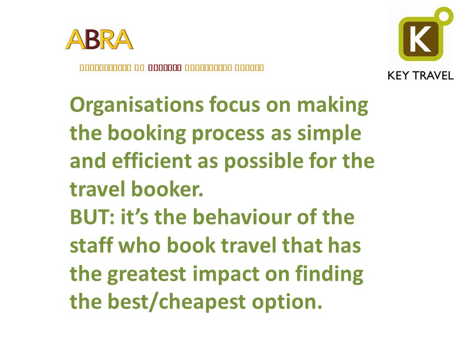 ASSOCIATION OF BELGIAN RELOCATION AGENTS Organisations focus on making the booking process as simple and efficient as possible for the travel booker.