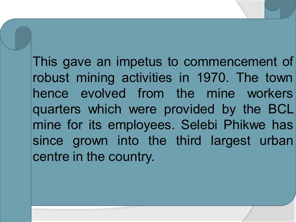 The town of Selebi Phikwe was established in the early 1960s following the onset of copper/nickel mining activities. The first official activities rel