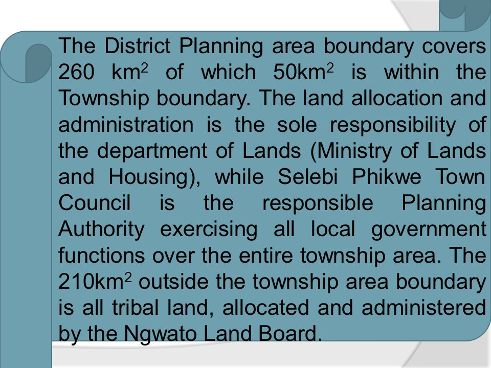 2.2 Size and Status Selebi Phikwe was declared a planning area under the Town and Country Planning (Declaration of Planning Areas) order of 1980. The