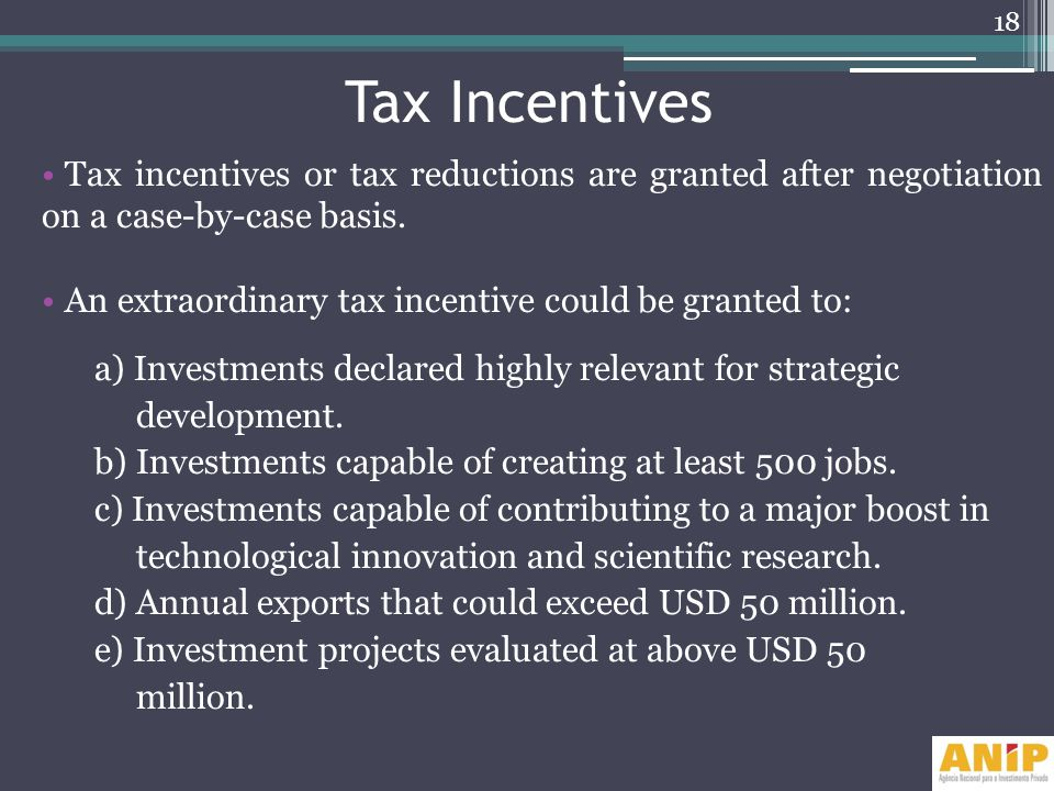 Tax Incentives Tax incentives or tax reductions are granted after negotiation on a case-by-case basis. An extraordinary tax incentive could be granted