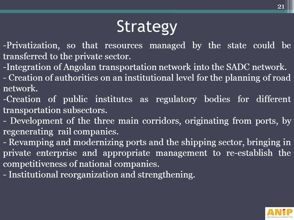 Strategy -Privatization, so that resources managed by the state could be transferred to the private sector. -Integration of Angolan transportation net