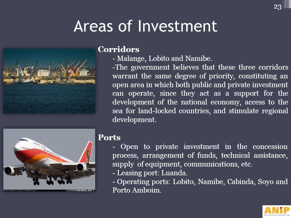 Areas of Investment Corridors - Malange, Lobito and Namibe. -The government believes that these three corridors warrant the same degree of priority, c