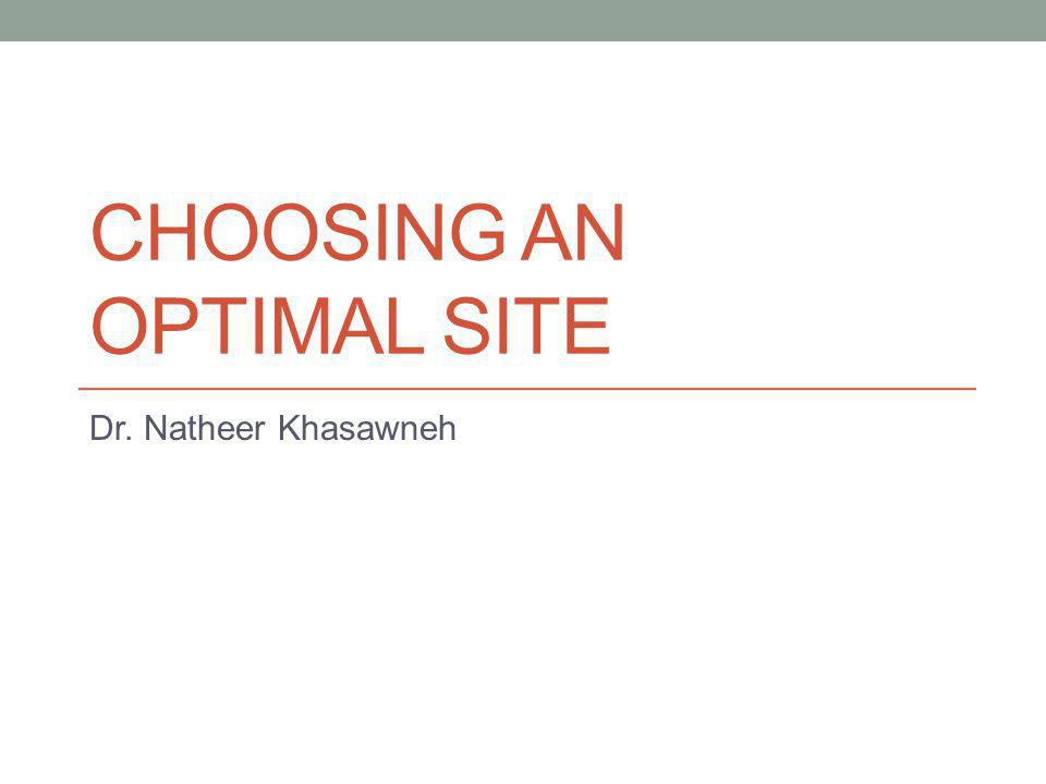 CHOOSING AN OPTIMAL SITE Dr. Natheer Khasawneh