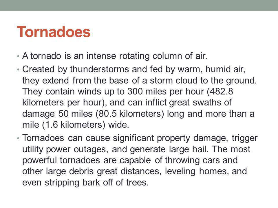 Tornadoes A tornado is an intense rotating column of air.
