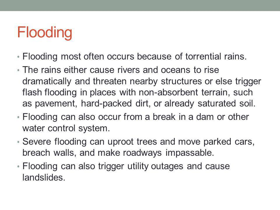 Flooding Flooding most often occurs because of torrential rains.