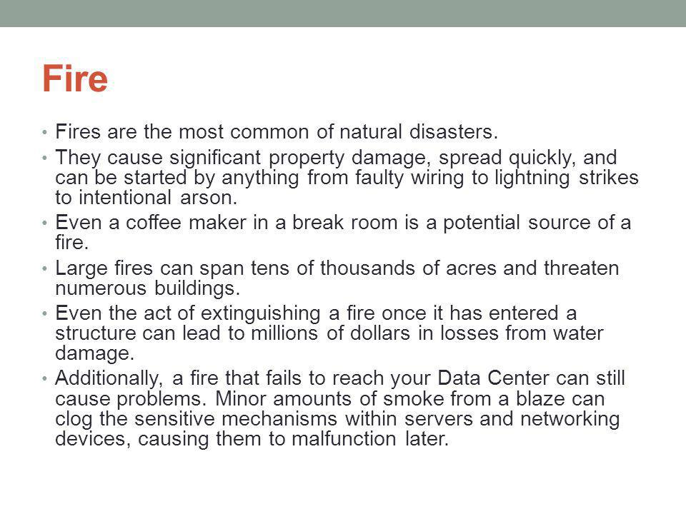Fire Fires are the most common of natural disasters.