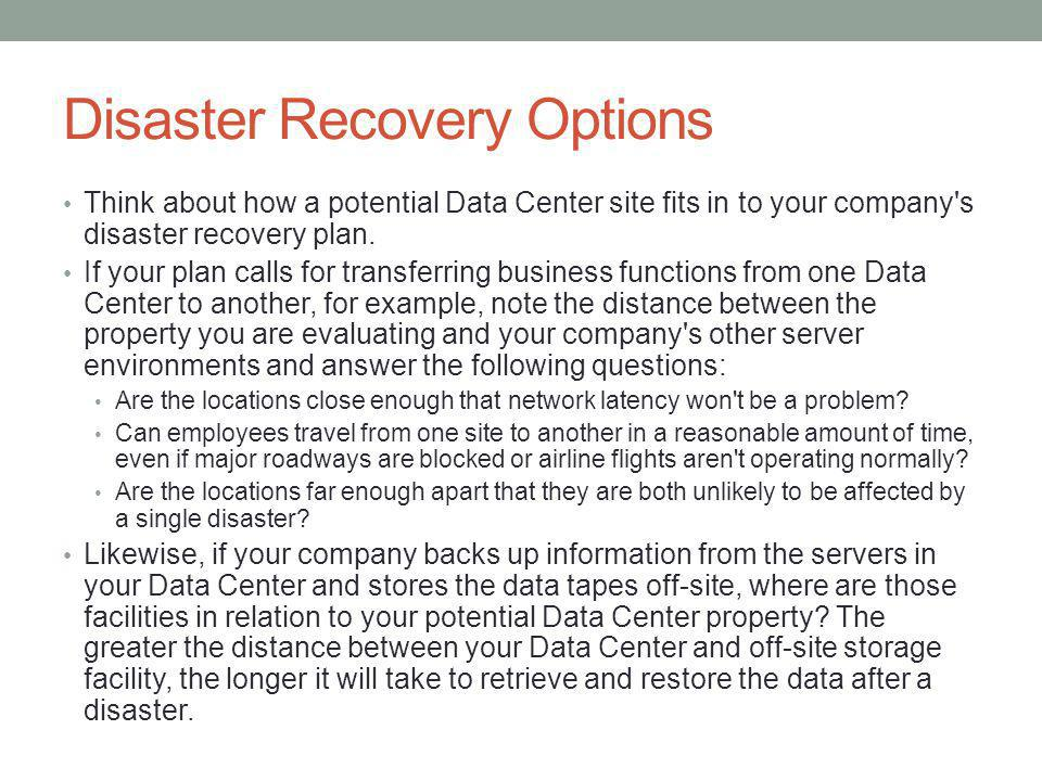 Disaster Recovery Options Think about how a potential Data Center site fits in to your company s disaster recovery plan.
