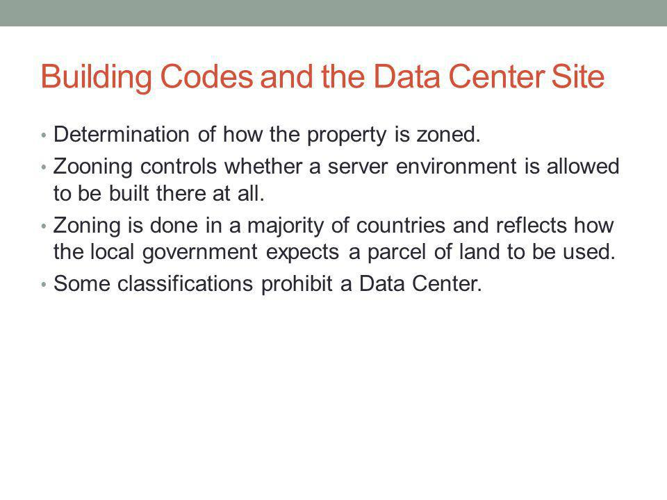 Building Codes and the Data Center Site Determination of how the property is zoned.