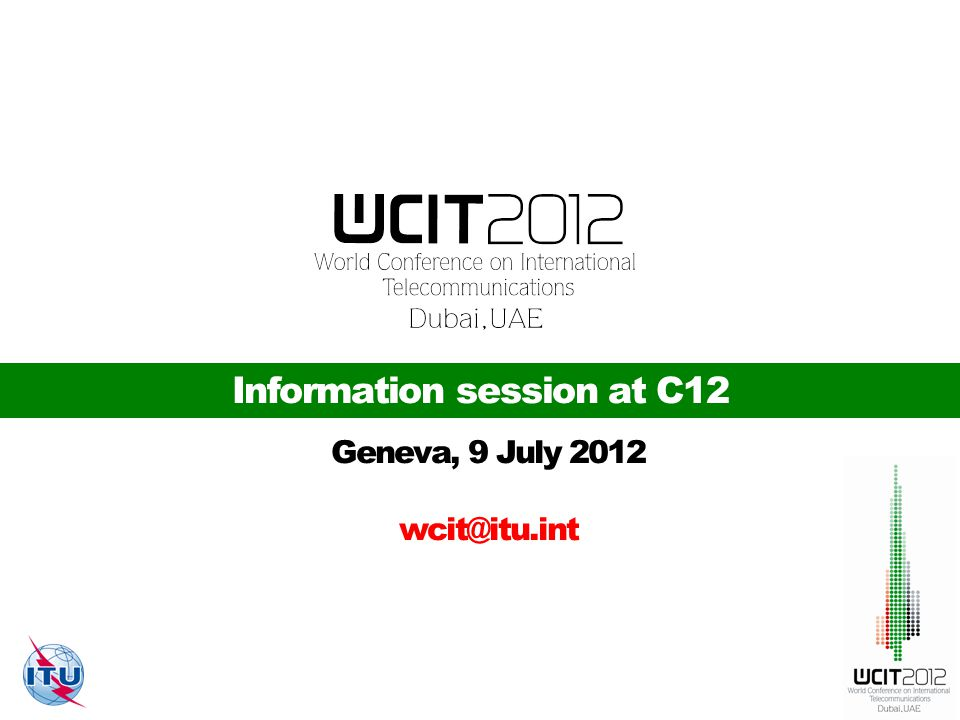 Information session at C12 Geneva, 9 July 2012 wcit@itu.int
