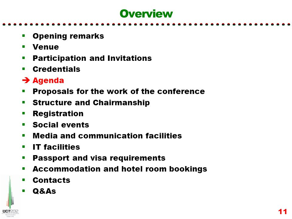 Overview Opening remarks Venue Participation and Invitations Credentials Agenda Proposals for the work of the conference Structure and Chairmanship Registration Social events Media and communication facilities IT facilities Passport and visa requirements Accommodation and hotel room bookings Contacts Q&As 11