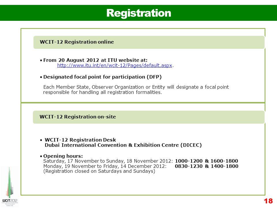 Registration 18 From 20 August 2012 at ITU website at: http://www.itu.int/en/wcit-12/Pages/default.aspx.