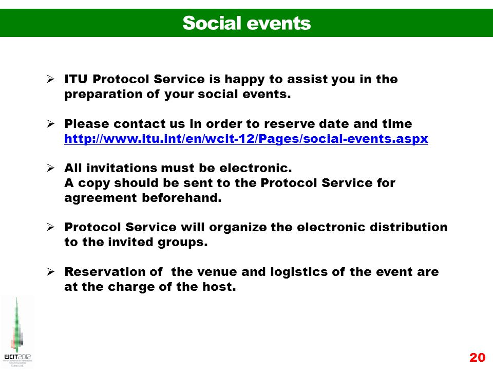 Social events 20 ITU Protocol Service is happy to assist you in the preparation of your social events.