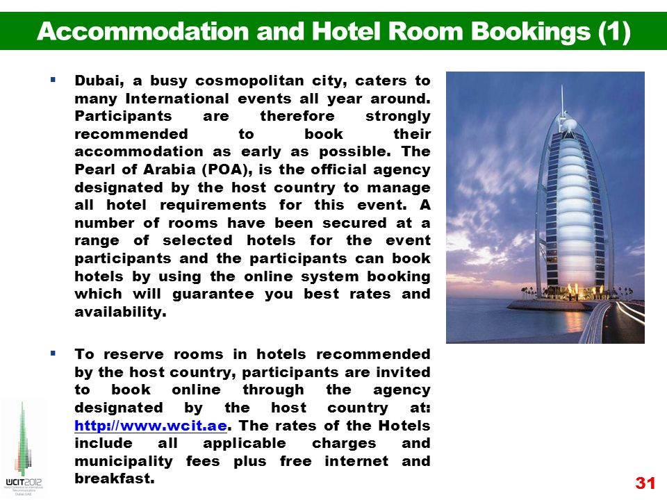 Accommodation and Hotel Room Bookings (1) Dubai, a busy cosmopolitan city, caters to many International events all year around. Participants are there