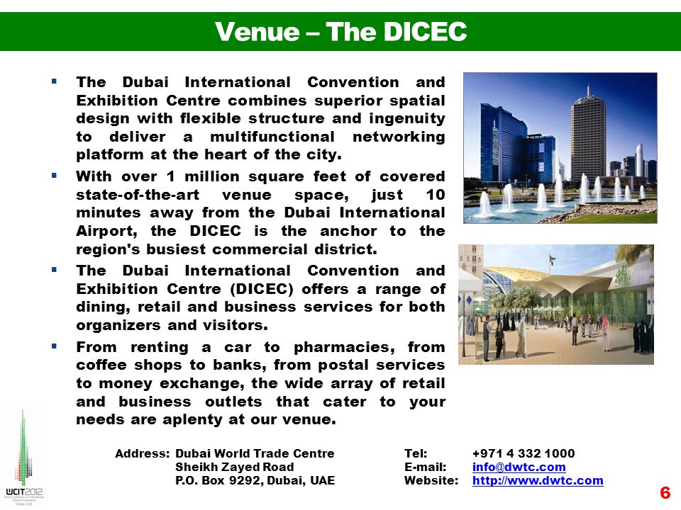 Venue – The DICEC The Dubai International Convention and Exhibition Centre combines superior spatial design with flexible structure and ingenuity to deliver a multifunctional networking platform at the heart of the city.