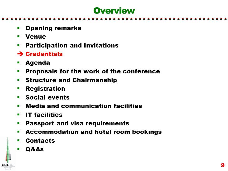 Overview Opening remarks Venue Participation and Invitations Credentials Agenda Proposals for the work of the conference Structure and Chairmanship Registration Social events Media and communication facilities IT facilities Passport and visa requirements Accommodation and hotel room bookings Contacts Q&As 30