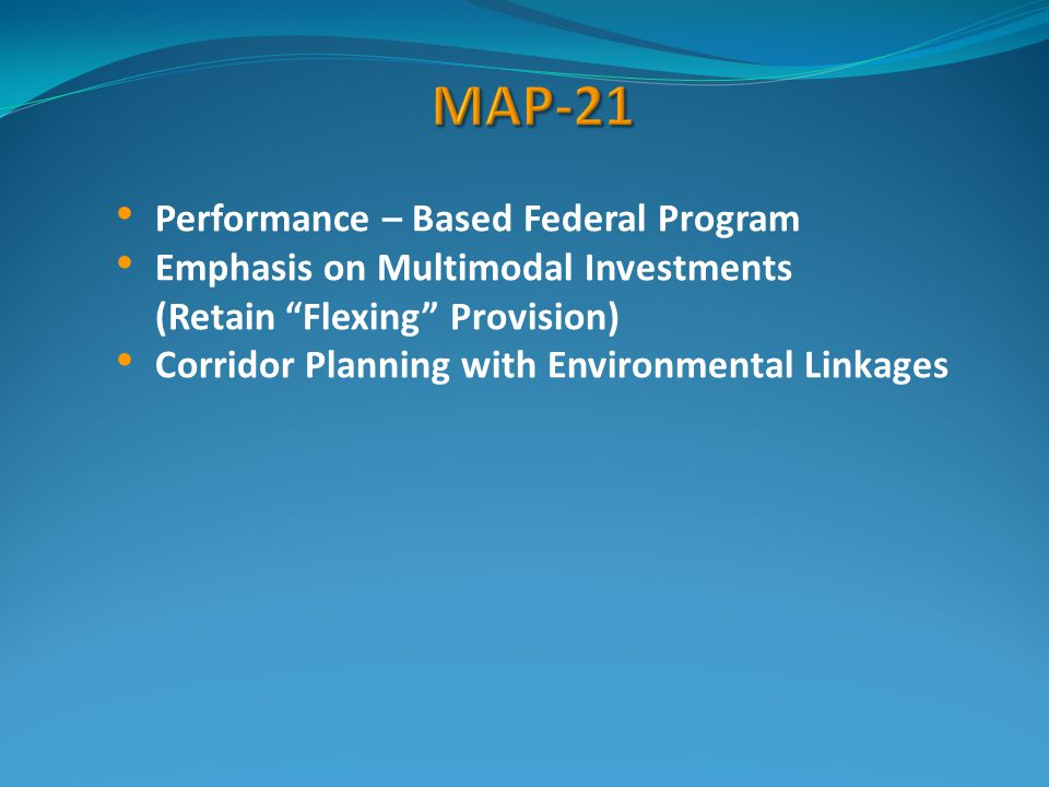 Performance – Based Federal Program Emphasis on Multimodal Investments (Retain Flexing Provision) Corridor Planning with Environmental Linkages