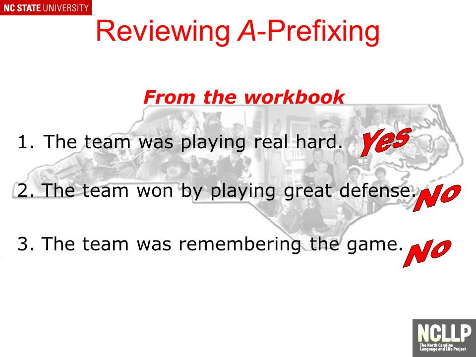 Reviewing A-Prefixing From the workbook 1.The team was playing real hard.
