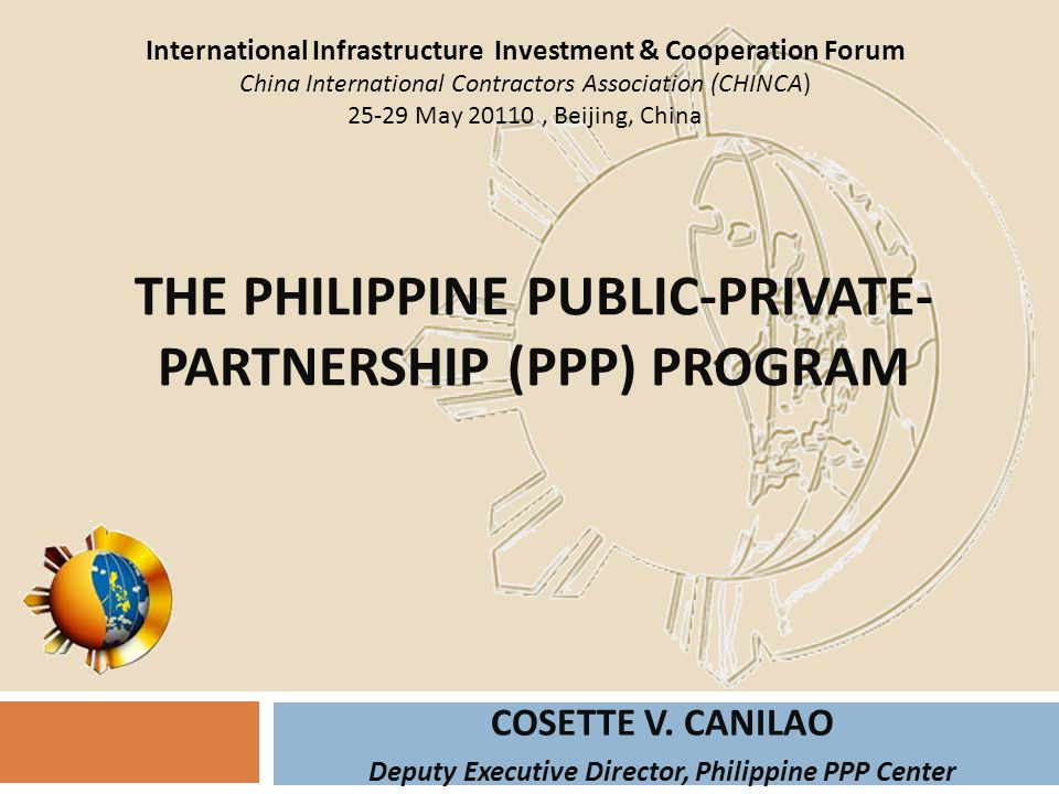 COSETTE V. CANILAO Deputy Executive Director, Philippine PPP Center International Infrastructure Investment & Cooperation Forum China International Co