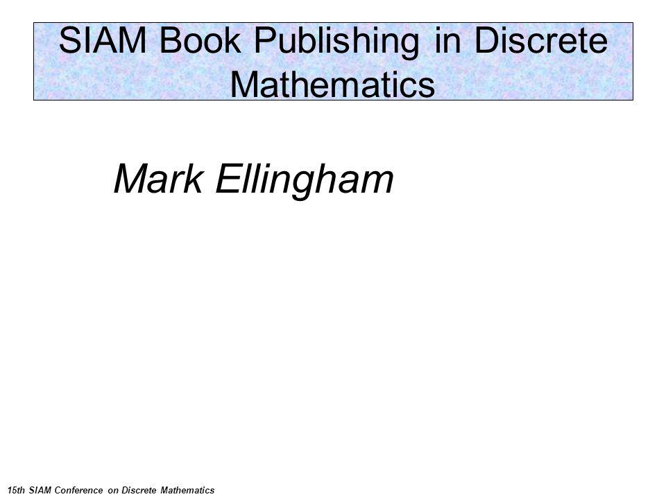 Next Conference: PP12 Mark Ellingham SIAM Book Publishing in Discrete Mathematics 15th SIAM Conference on Discrete Mathematics