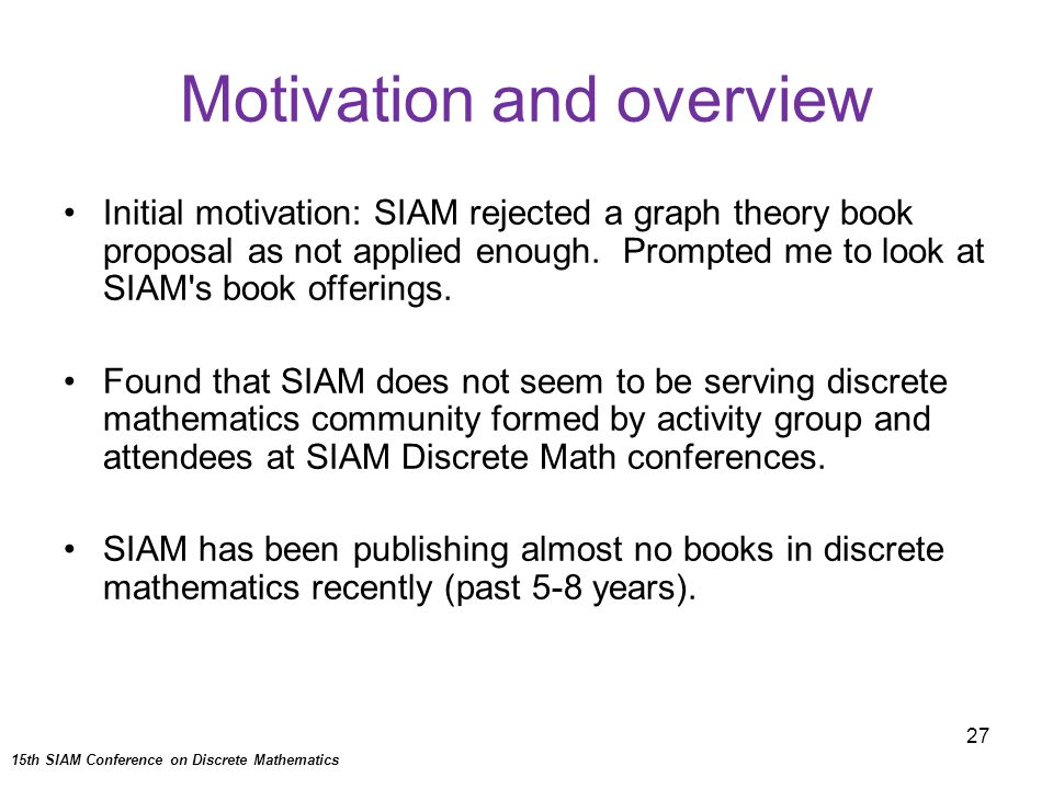 27 Motivation and overview Initial motivation: SIAM rejected a graph theory book proposal as not applied enough.