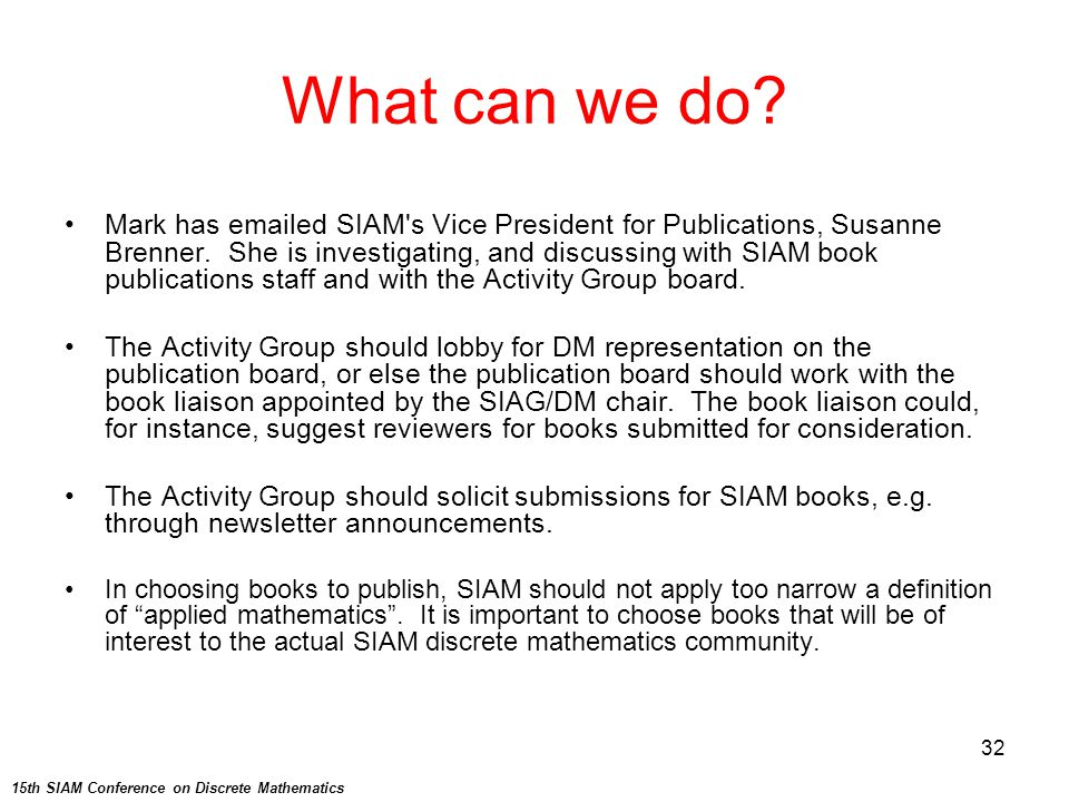 32 What can we do.Mark has emailed SIAM s Vice President for Publications, Susanne Brenner.