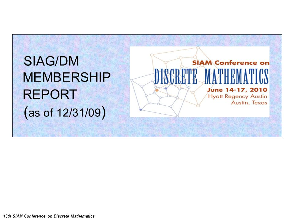 SIAG/DM MEMBERSHIP REPORT ( as of 12/31/09 ) 15th SIAM Conference on Discrete Mathematics