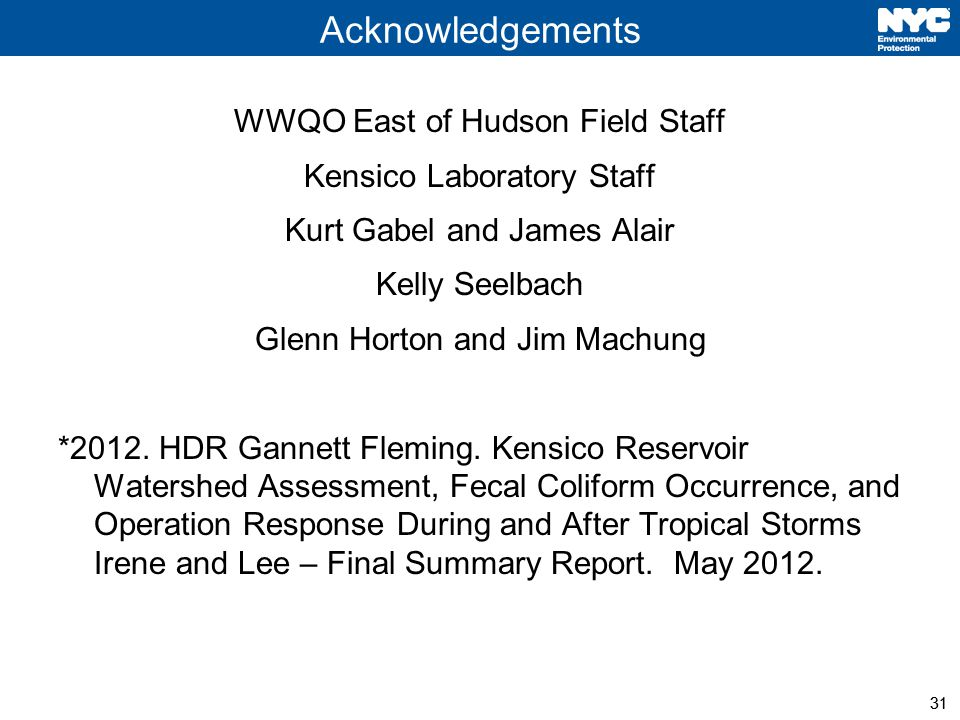 31 Acknowledgements WWQO East of Hudson Field Staff Kensico Laboratory Staff Kurt Gabel and James Alair Kelly Seelbach Glenn Horton and Jim Machung *2012.