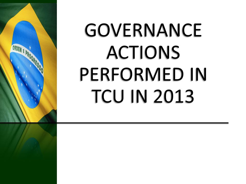 GOVERNANCE ACTIONS PERFORMED IN TCU IN 2013